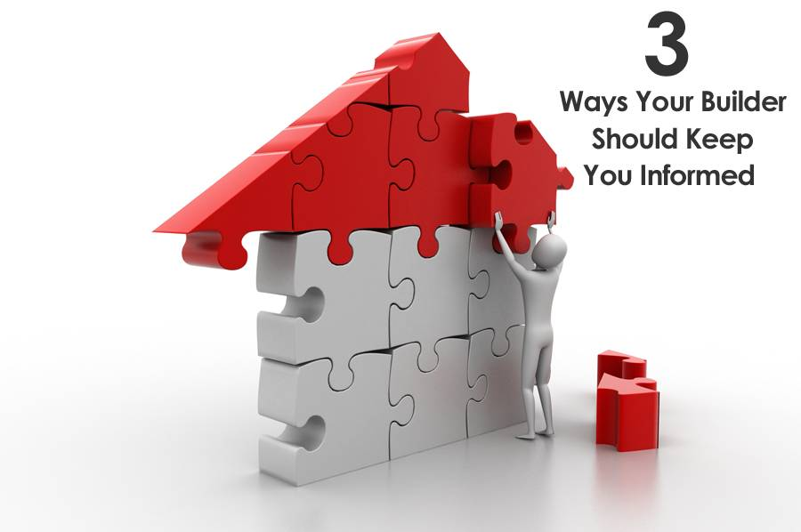 Three Ways Your Builder Should Keep You Informed During Your Project